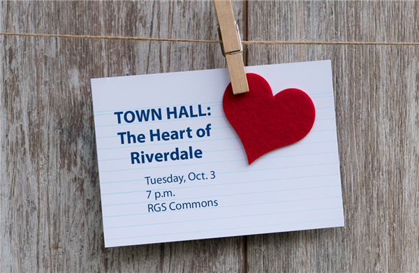 Town Hall: The Heart of Riverdale, 7 p.m., Tuesday, Oct. 3 in the RGS Commons